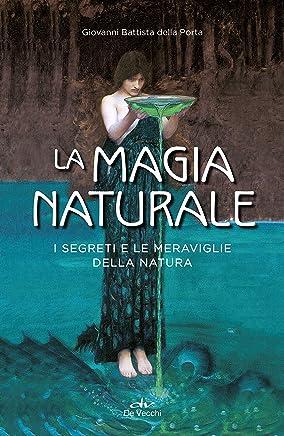 La magia naturale: i segreti e le meraviglie della natura (Biblioteca esoterica)