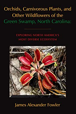 Orchids, Carnivorous Plants, and Other Wildflowers of the Green Swamp, North Carolina