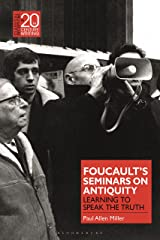 Foucault's Seminars on Antiquity: Learning to Speak the Truth (Classical Receptions in Twentieth-Century Writing) Kindle Edition