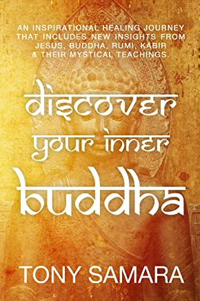 Discover Your Inner Buddha: An Inspirational Healing Journey That Includes New Insights From Jesus, Buddha, Rumi, Kabir & Their Mystical Teachings. (English Edition)