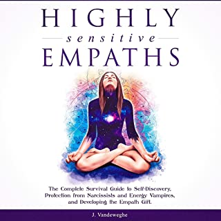 Highly Sensitive Empaths: The Complete Survival Guide to Self-Discovery, Protection from Narcissists and Energy Vampires, and Developing the Empath Gift: Journey of Learning to Love Yourself, Book 1