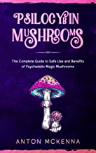 Psilocybin Mushrooms: The Complete Guide to Safe Use and Benefits of Psychedelic Magic Mushrooms (English Edition)