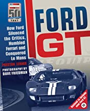 Ford GT: How Ford Silenced the Critics, Humbled Ferrari and Conquered Le Mans