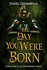 The Day You Were Born (A Dark Epic Fantasy Short Story): A Prologue to the Deathweaver Series Kindle Edition