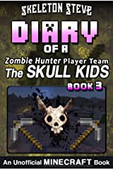 Diary of a Minecraft Zombie Hunter Player Team 'The Skull Kids' - Book 3: Unofficial Minecraft Books for Kids, Teens, & Nerds - Adventure Fan Fiction Diary ... Hunter Skull Kids Hunting Herobrine) Kindle Edition