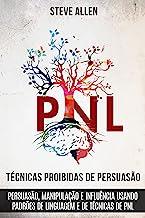 Técnicas proibidas de Persuasão, manipulação e influência usando padrões de linguagem e de técnicas de PNL (2a Edição): Co...