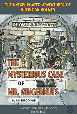 The Mysterious Case of Mr Gingernuts (The Unexpurgated Adventures of Sherlock Holmes)