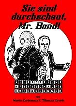 Sie sind durchschaut, Mr. Bond!: Alle 007-Filme, kritisch aufs Korn genommen (German Edition)