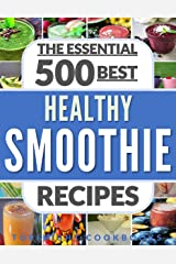 SMOOTHIES: Top 500 Healthy Smoothie Recipes (smoothie, smoothie recipes, smoothies for weight loss, green smoothies, smoothie detox, smoothie cleanse, smoothies for diabetics, smoothies for kids) Kindle Edition