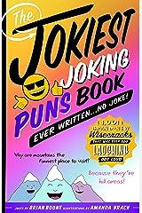 The Jokiest Joking Puns Book Ever Written . . . No Joke!: 1,001 Brand-New Wisecracks That Will Keep You Laughing Out Loud (Jokiest Joking Joke Books) (English Edition) eBook Kindle