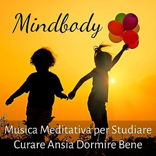 Mindbody - Musica Meditativa per Studiare Curare Ansia ...