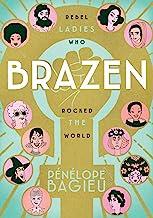 Brazen: Rebel Ladies Who Rocked the World