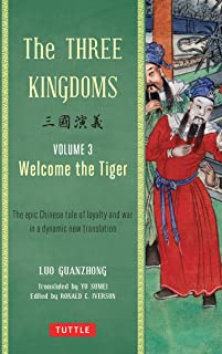 The Three Kingdoms, Volume 3: Welcome The Tiger: The Epic Chinese Tale of Loyalty and War in a Dynamic New Translation