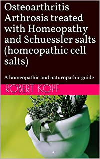 Osteoarthritis Arthrosis treated with Homeopathy and Schuessler salts (homeopathic cell salts): A homeopathic and naturopathic guide