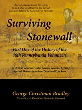 """Surviving Stonewall: Part One of the History of the 46th Pennsylvania Volunteers: The story of volunteers who became veterans fighting against Thomas Jonathan """"Stonewall"""" Jackson"""
