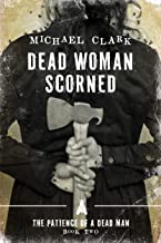 Dead Woman Scorned: The Patience of a Dead Man Book Two