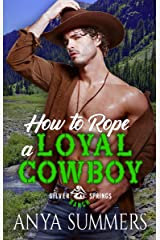 How To Rope A Loyal Cowboy (Silver Springs Ranch Book 4) Kindle Edition