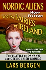 Nordic Aliens and the Fairies of Ireland: Through the Wormhole: The Tuatha dé Danann and Celtic Irish Druids Kindle Edition