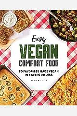 Easy Vegan Comfort Food: 80 Favorites Made Vegan in 5 Steps or Less Kindle Edition