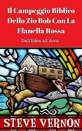 Il Campeggio Biblico Dello Zio Bob Con La Flanella Rossa (DallEden allArca)