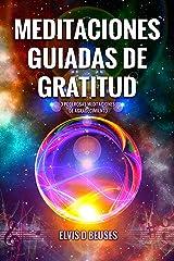 MEDITACIONES GUIADAS DE GRATITUD: 3 poderosas Meditaciones de Agradecimiento (Spanish Edition) Kindle Edition