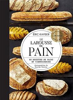 Le Larousse du Pain: 80 recettes de pains et viennoiseries (Larousse de... Cuisine)