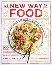 A New Way to Food: 100 Recipes to Encourage a Healthy Relationship with Food, Nourish Your Beautiful Body, and Celebrate Real Wellness for Life