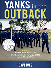 Yanks in the Outback: A story of Woomera, South Australia, The Joint Defense Facility Nurrungar (JDFN) and the First Gulf War.
