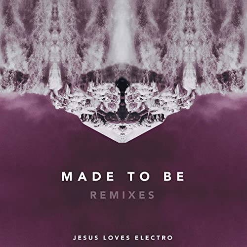 Jesus Loves Electro - Made to Be Remixes (2019)