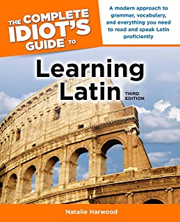 The Complete Idiot's Guide to Learning Latin, 3rd Edition: A Modern Approach to Grammar, Vocabulary, and Everything You Ne...