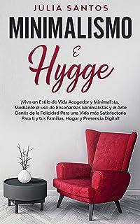 Minimalismo e Hygge: ¡Vive un Estilo de Vida Acogedor y Minimalista, Mediante el uso de Enseñanzas Minimalistas y el Arte ...