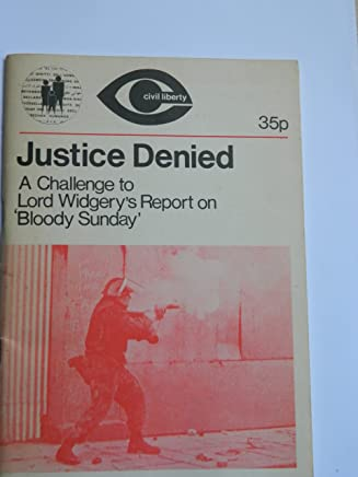 Justice Denied: Challenge to Lord Widgerys Report on Bloody Sunday