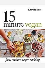 15-Minute Vegan: Fast, Modern Vegan Cooking Kindle Edition