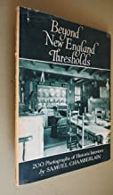 Beyond New England Thresholds Photographs and Comment By Samuel Chamberlain