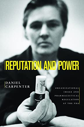 Reputation and Power: Organizational Image and Pharmaceutical Regulation at the FDA (Princeton Studies in American Politics: Historical, International, ... Perspectives Book 137) (English Edition)