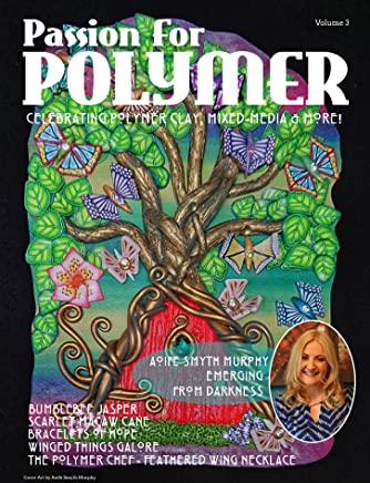 MAY 2019 PASSION FOR POLYMER MAGAZINE VOLUME 3 : The art and craft of polymer clay and mixed media (Passion for Polymer PRINT)