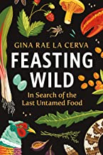 Feasting Wild: In Search of the Last Untamed Food