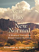 A New Day and a New Normal: A Personal Journal for Breast Cancer Survivors