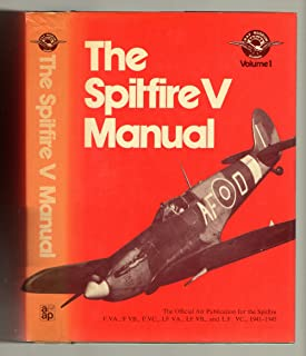 The Spitfire V manual: the official Air Publication for the Spitfire F.VA, F.VB, F.VC, LF.VB and LF.VC, 1941-45