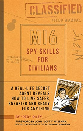Mi6 Spy Skills for Civilians: A Real-life Secret Agent Reveals How to Live Safer, Sneakier and Ready for Anything