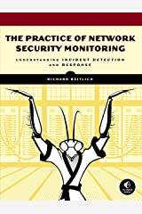The Practice of Network Security Monitoring: Understanding Incident Detection and Response Kindle Edition