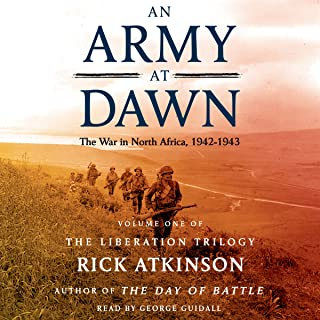 An Army at Dawn: The War in North Africa (1942-1943): The Liberation Trilogy, Volume 1