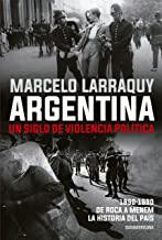 Argentina. Un siglo de violencia política: 1890-1990. De Roca a Menem. La historia del país (Spanish Edition)