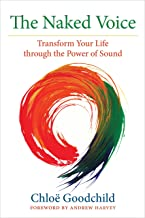 The Naked Voice: Transforming Your Life Through the Power of Sound