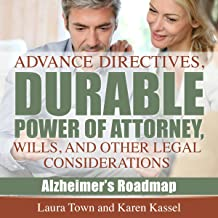 Advance Directives, Durable Power of Attorney, Wills, and Other Legal Considerations: Alzheimer's Roadmap, Book 3