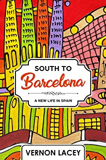 South to Barcelona: A New Life in Spain (Barcelona Series Book 1)