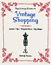 The Little Guide to Vintage Shopping: Insider Tips, Helpful Hints, Hip Shops