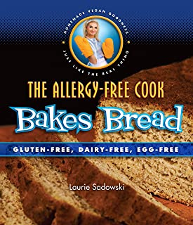 The Allergy-Free Cook Bakes Bread: Gluten-Free, Dairy-Free, Egg-Free