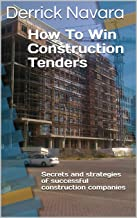 How To Win Construction Tenders: Secrets and Strategies of Successful Construction Companies