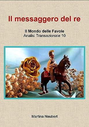 Il messaggero del re: Il Mondo delle favole nell'Analisi Transazionale (Il Mondo Favole delle Analisi Transazionale Vol. 4)